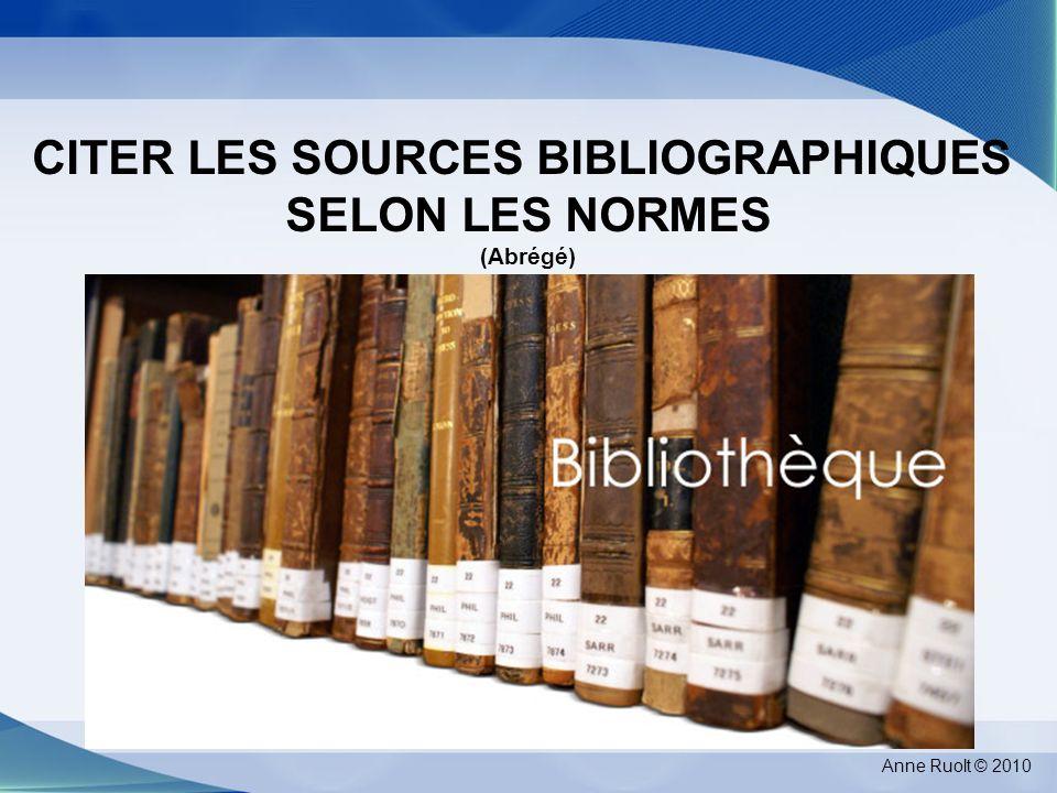 © C¢ CITER LES SOURCES BIBLIOGRAPHIQUES SELON LES NORMES (Abrégé) Anne Ruolt © 2010