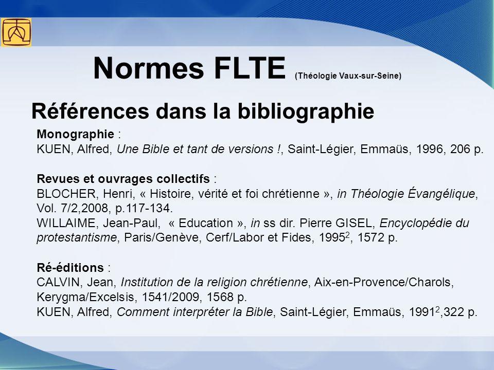 Normes FLTE (Théologie Vaux-sur-Seine) Références dans la bibliographie Monographie : KUEN, Alfred, Une Bible et tant de versions !, Saint-Légier, Emm