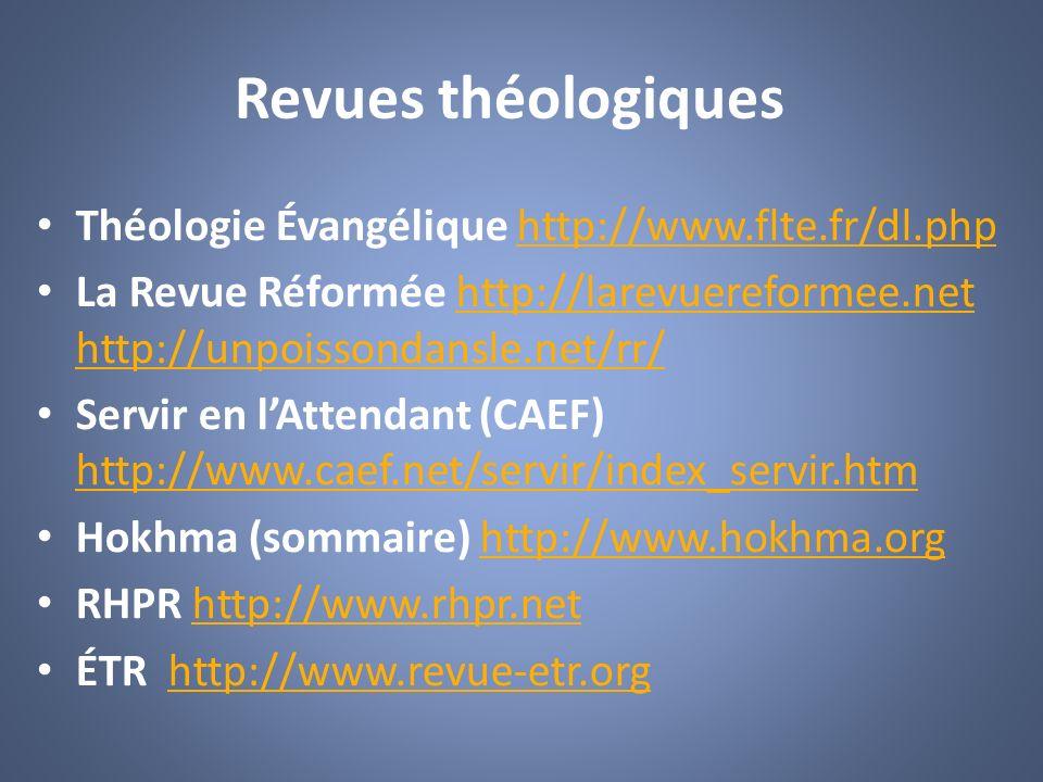 Revues théologiques Théologie Évangélique http://www.flte.fr/dl.phphttp://www.flte.fr/dl.php La Revue Réformée http://larevuereformee.net http://unpoi