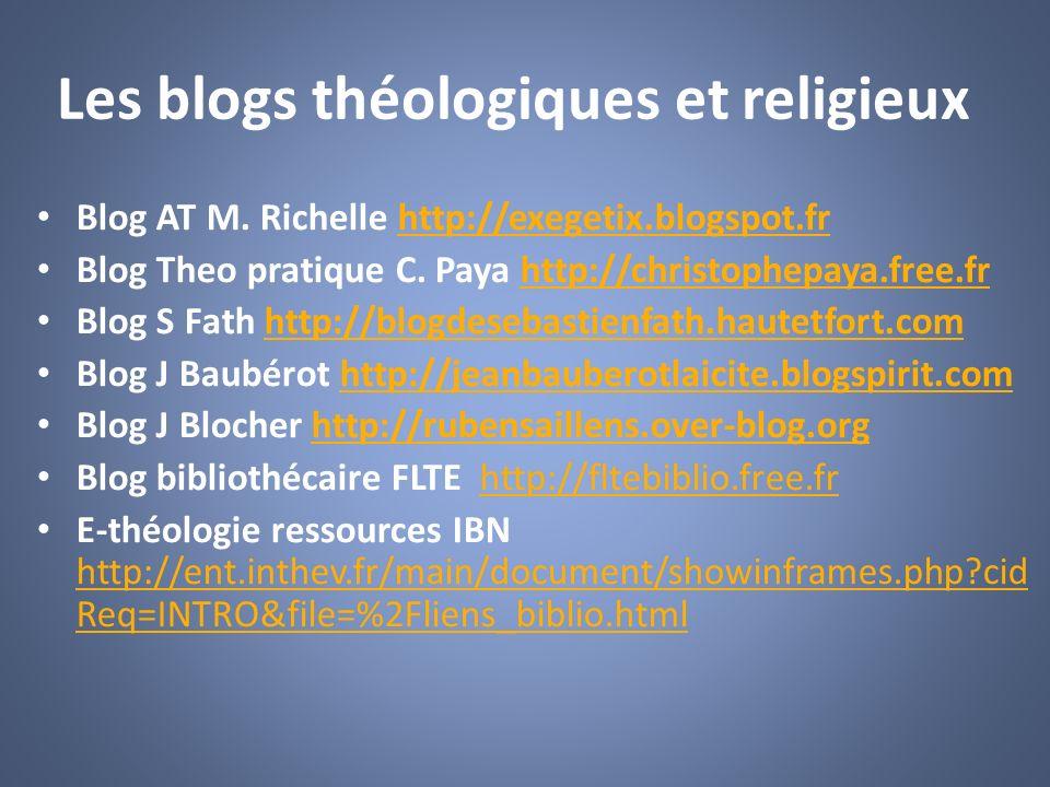 Les blogs théologiques et religieux Blog AT M. Richelle http://exegetix.blogspot.frhttp://exegetix.blogspot.fr Blog Theo pratique C. Paya http://chris