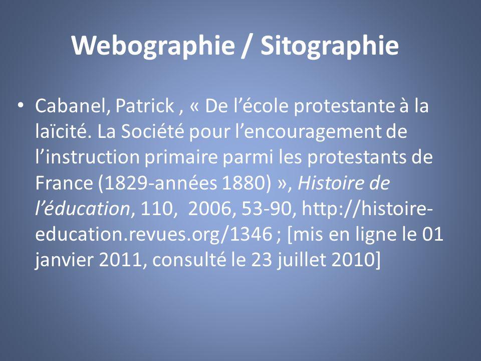Webographie / Sitographie Cabanel, Patrick, « De lécole protestante à la laïcité. La Société pour lencouragement de linstruction primaire parmi les pr