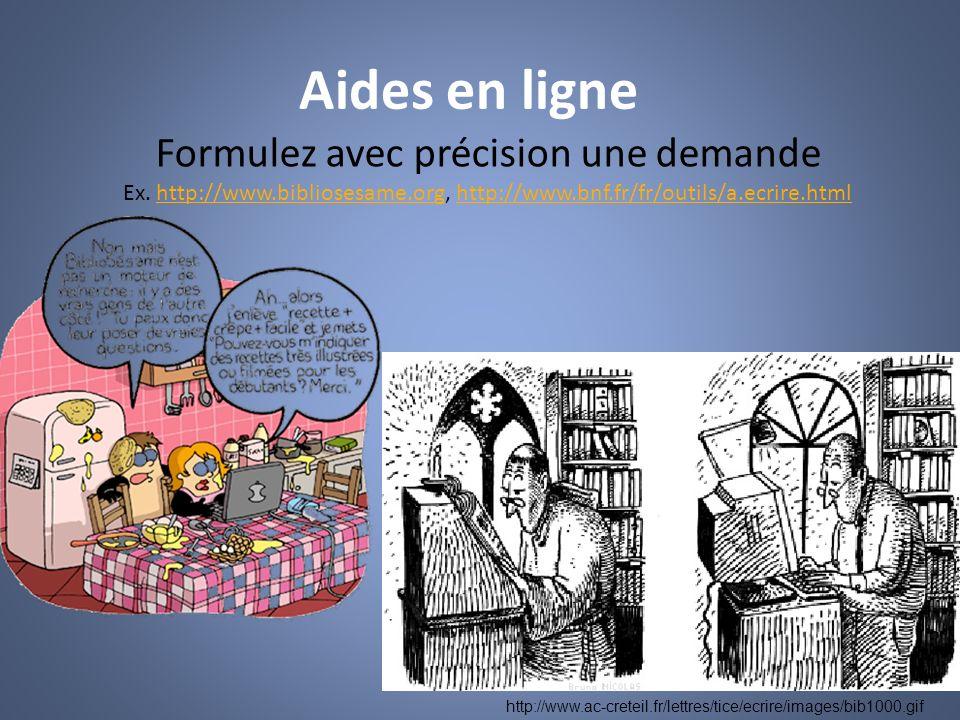 Aides en ligne Formulez avec précision une demande Ex. http://www.bibliosesame.org, http://www.bnf.fr/fr/outils/a.ecrire.htmlhttp://www.bibliosesame.o