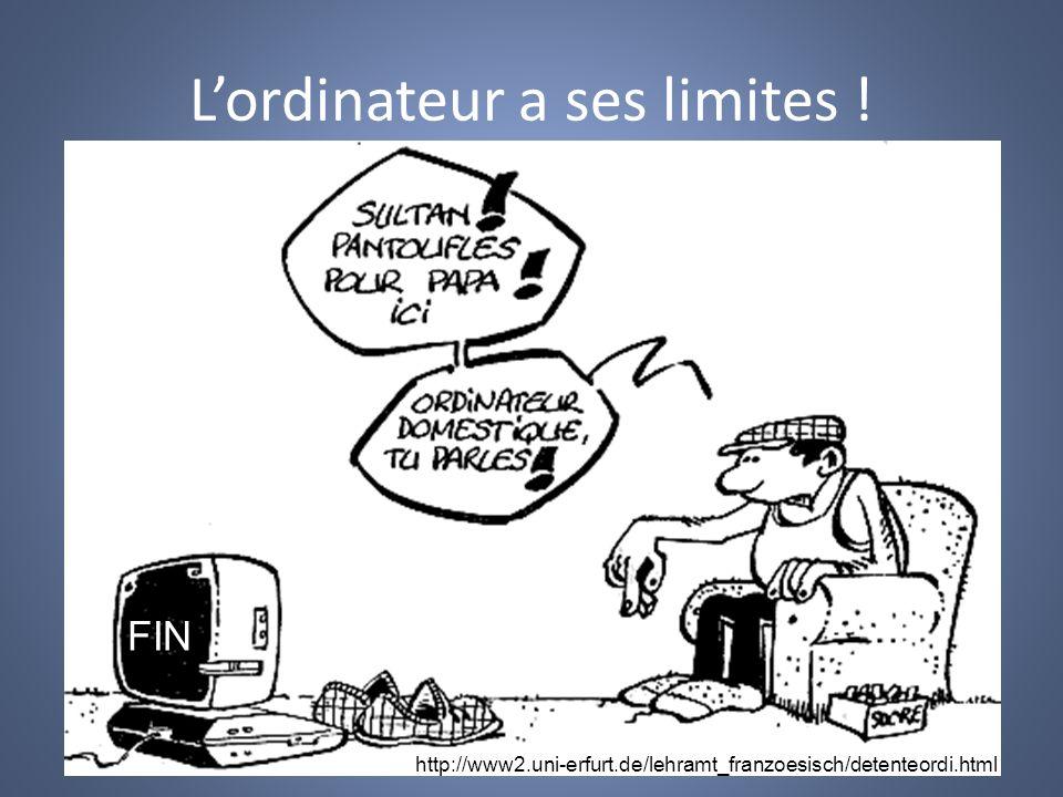 Lordinateur a ses limites ! FIN http://www2.uni-erfurt.de/lehramt_franzoesisch/detenteordi.html