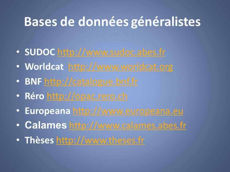 Bases de données généralistes SUDOC http://www.sudoc.abes.frhttp://www.sudoc.abes.fr Worldcat http://www.worldcat.orghttp://www.worldcat.org BNF http: