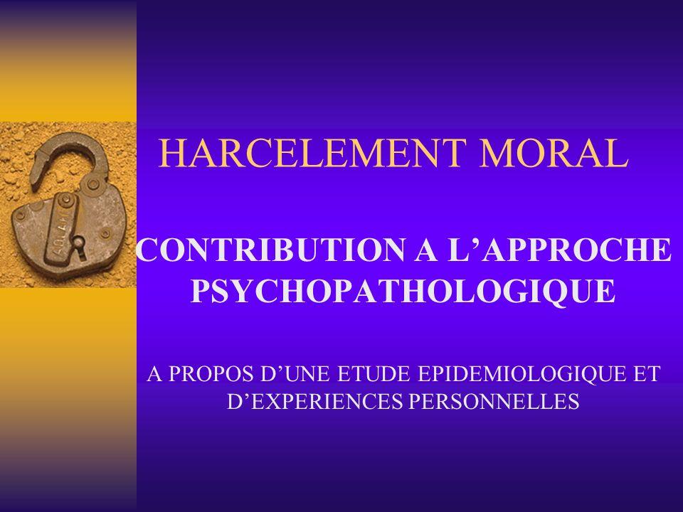HARCELEMENT MORAL CONTRIBUTION A LAPPROCHE PSYCHOPATHOLOGIQUE A PROPOS DUNE ETUDE EPIDEMIOLOGIQUE ET DEXPERIENCES PERSONNELLES