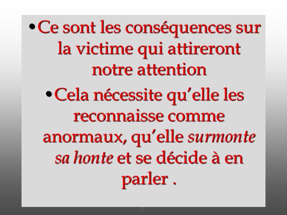 Ce sont les conséquences sur la victime qui attireront notre attentionCe sont les conséquences sur la victime qui attireront notre attention Cela néce