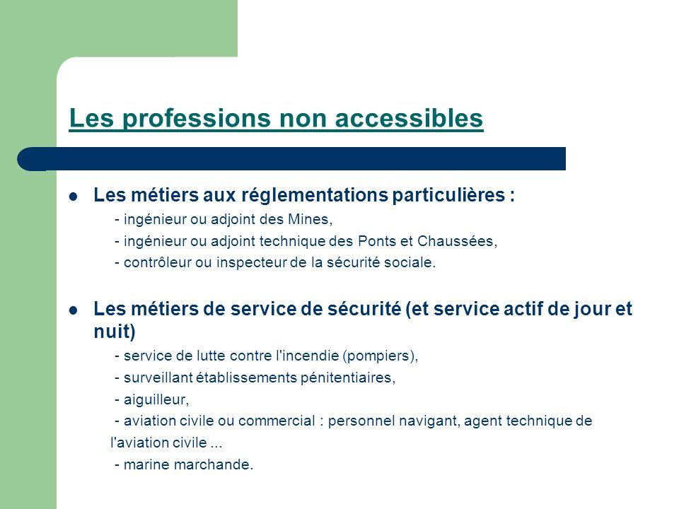 Les professions non accessibles Les métiers aux réglementations particulières : - ingénieur ou adjoint des Mines, - ingénieur ou adjoint technique des