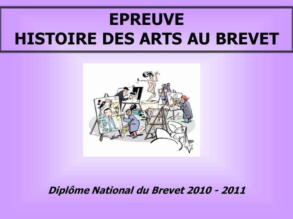 EPREUVE HISTOIRE DES ARTS AU BREVET Diplôme National du Brevet 2010 - 2011