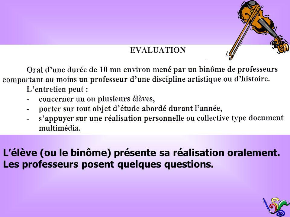 Lélève (ou le binôme) présente sa réalisation oralement. Les professeurs posent quelques questions.