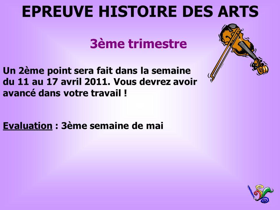 EPREUVE HISTOIRE DES ARTS 3ème trimestre Evaluation : 3ème semaine de mai Un 2ème point sera fait dans la semaine du 11 au 17 avril 2011. Vous devrez