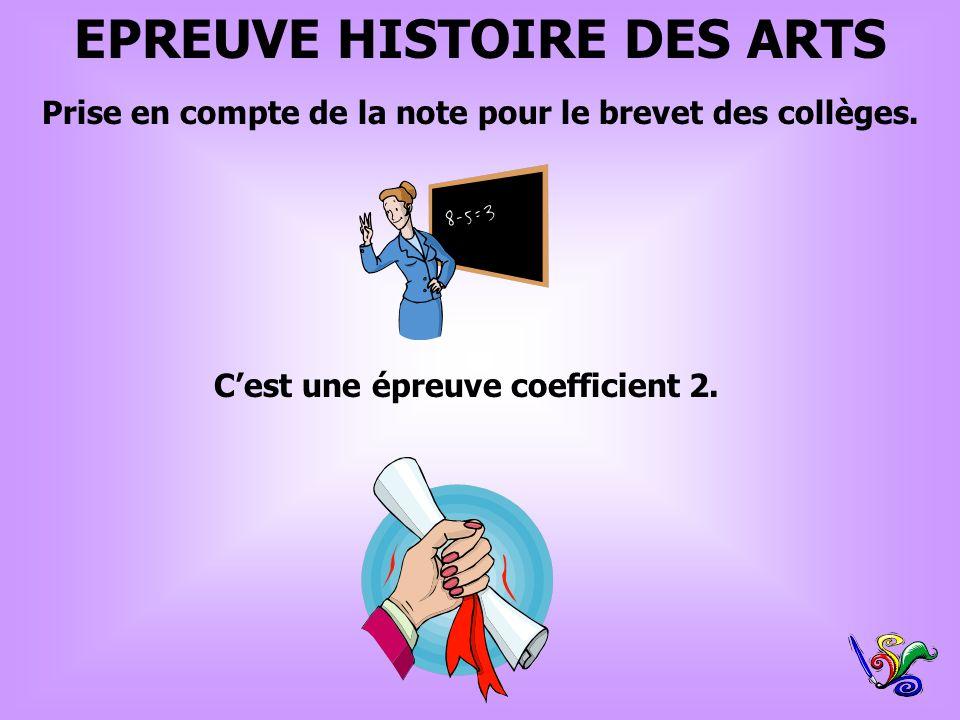 EPREUVE HISTOIRE DES ARTS Cest une épreuve coefficient 2. Prise en compte de la note pour le brevet des collèges.