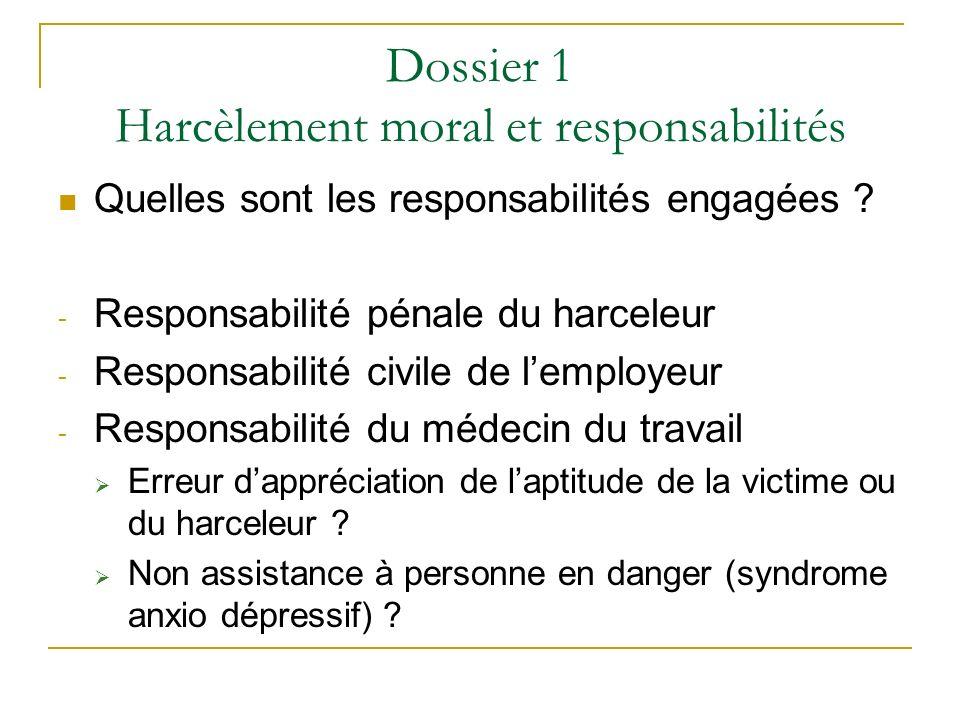Dossier 1 Harcèlement moral et responsabilités Quelles sont les responsabilités engagées ? - Responsabilité pénale du harceleur - Responsabilité civil