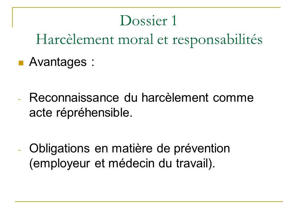 Dossier 1 Harcèlement moral et responsabilités Avantages : - Reconnaissance du harcèlement comme acte répréhensible. - Obligations en matière de préve