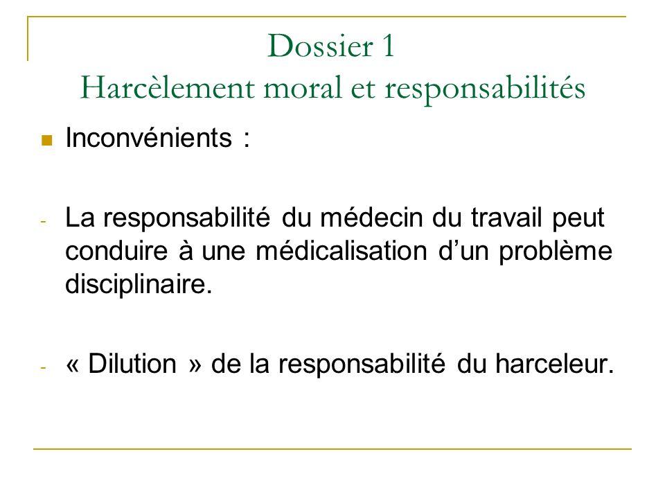 Dossier 1 Harcèlement moral et responsabilités Inconvénients : - La responsabilité du médecin du travail peut conduire à une médicalisation dun problè