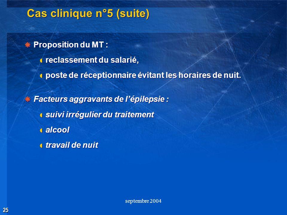 25 septembre 2004 Cas clinique n°5 (suite) Proposition du MT : reclassement du salarié, poste de réceptionnaire évitant les horaires de nuit. Facteurs