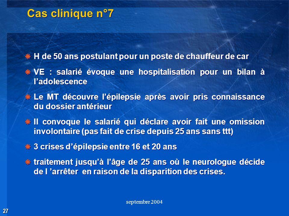27 septembre 2004 Cas clinique n°7 H de 50 ans postulant pour un poste de chauffeur de car VE : salarié évoque une hospitalisation pour un bilan à lad