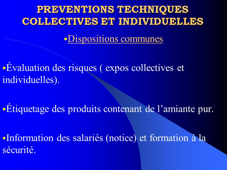 PREVENTIONS TECHNIQUES COLLECTIVES ET INDIVIDUELLES Dispositions communes Évaluation des risques ( expos collectives et individuelles). Étiquetage des