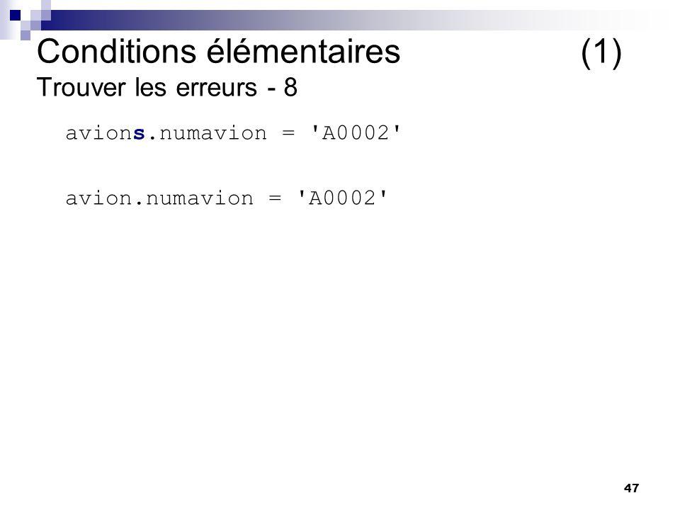 47 avions.numavion = A0002 avion.numavion = A0002 Conditions élémentaires (1) Trouver les erreurs - 8