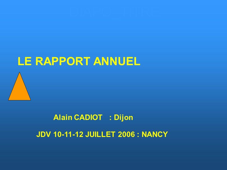 LE RAPPORT ANNUEL Alain CADIOT : Dijon DIAPO_TITRE JDV 10-11-12 JUILLET 2006 : NANCY