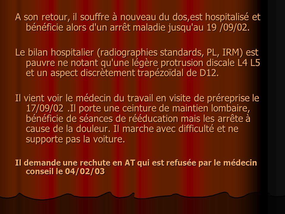 A son retour, il souffre à nouveau du dos,est hospitalisé et bénéficie alors d'un arrêt maladie jusqu'au 19 /09/02. Le bilan hospitalier (radiographie