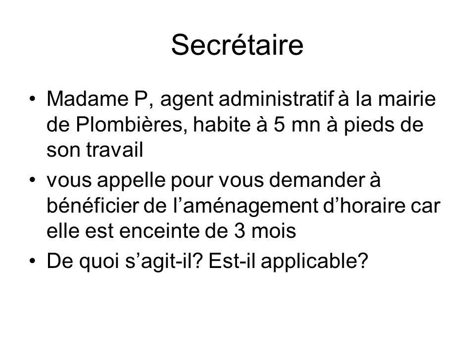 Secrétaire Madame P, agent administratif à la mairie de Plombières, habite à 5 mn à pieds de son travail vous appelle pour vous demander à bénéficier