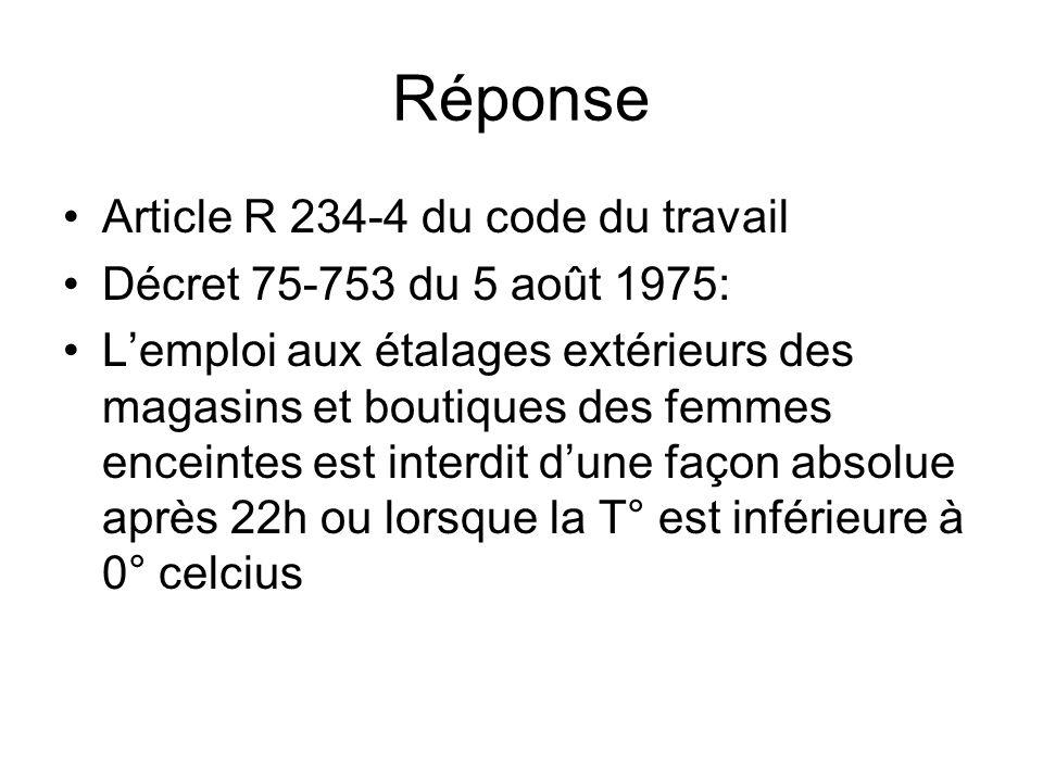 Réponse Article R 234-4 du code du travail Décret 75-753 du 5 août 1975: Lemploi aux étalages extérieurs des magasins et boutiques des femmes enceinte