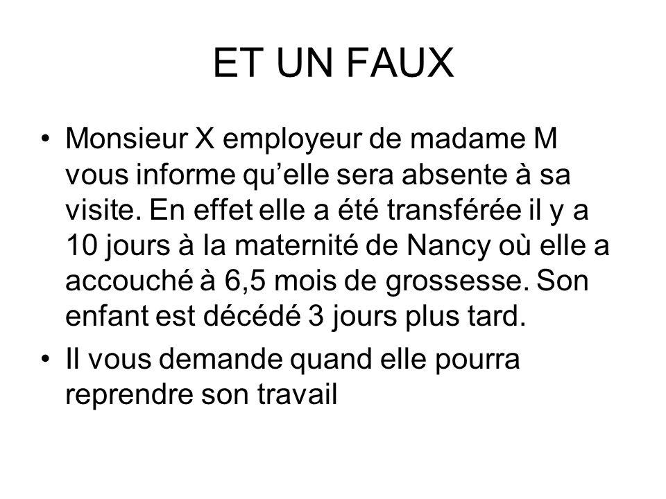 ET UN FAUX Monsieur X employeur de madame M vous informe quelle sera absente à sa visite. En effet elle a été transférée il y a 10 jours à la maternit