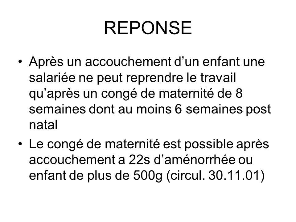 REPONSE Après un accouchement dun enfant une salariée ne peut reprendre le travail quaprès un congé de maternité de 8 semaines dont au moins 6 semaine