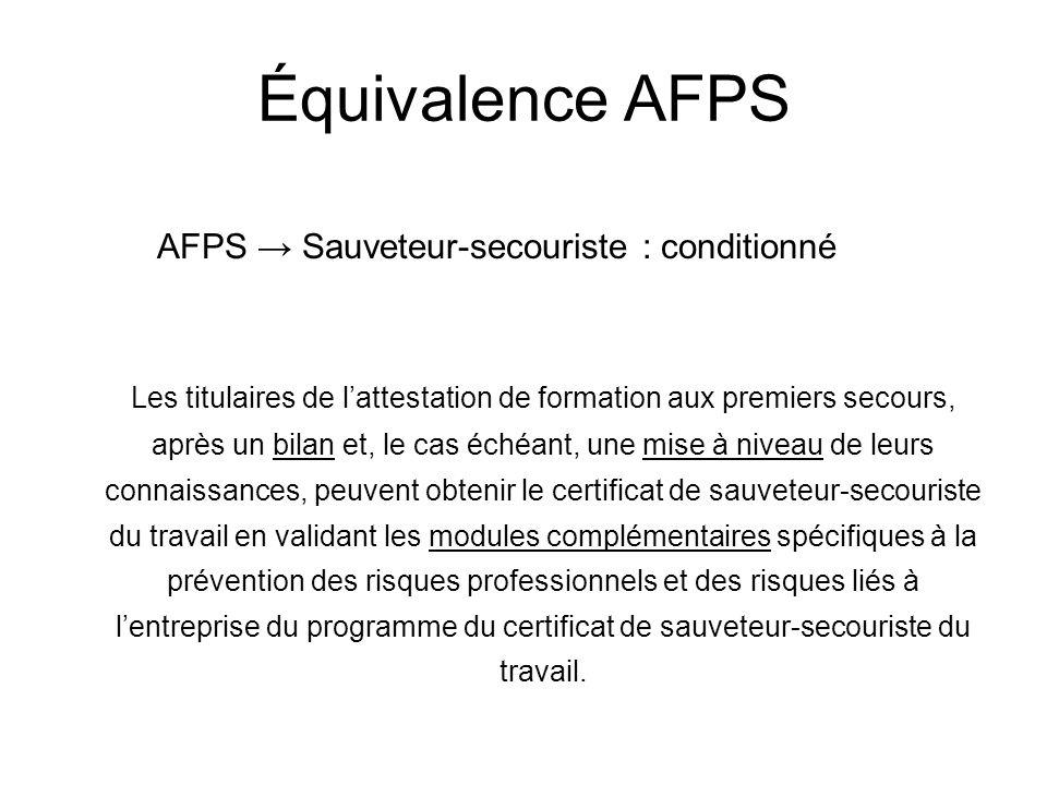 Équivalence AFPS AFPS Sauveteur-secouriste : conditionné Les titulaires de lattestation de formation aux premiers secours, après un bilan et, le cas é