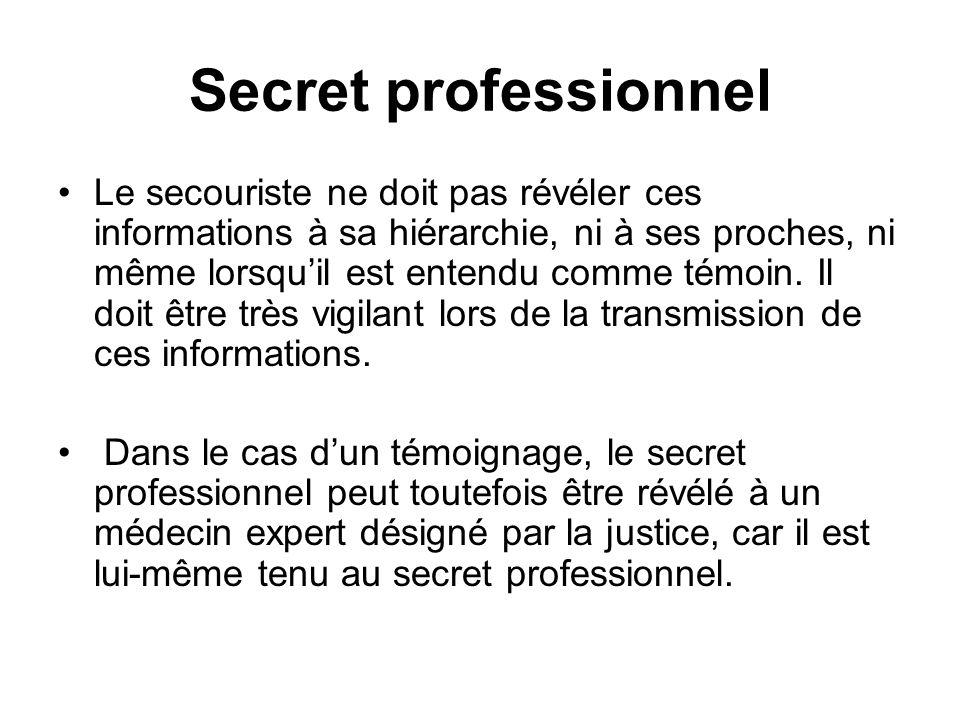 Secret professionnel Le secouriste ne doit pas révéler ces informations à sa hiérarchie, ni à ses proches, ni même lorsquil est entendu comme témoin.