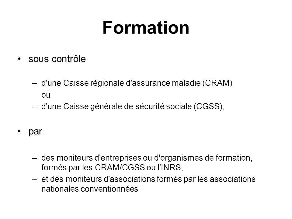Formation sous contrôle –d'une Caisse régionale d'assurance maladie (CRAM) ou –d'une Caisse générale de sécurité sociale (CGSS), par –des moniteurs d'