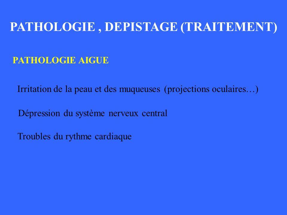 PATHOLOGIE, DEPISTAGE (TRAITEMENT) PATHOLOGIE AIGUE PATHOLOGIE, DEPISTAGE, TRAITEMENT_1 Irritation de la peau et des muqueuses (projections oculaires…