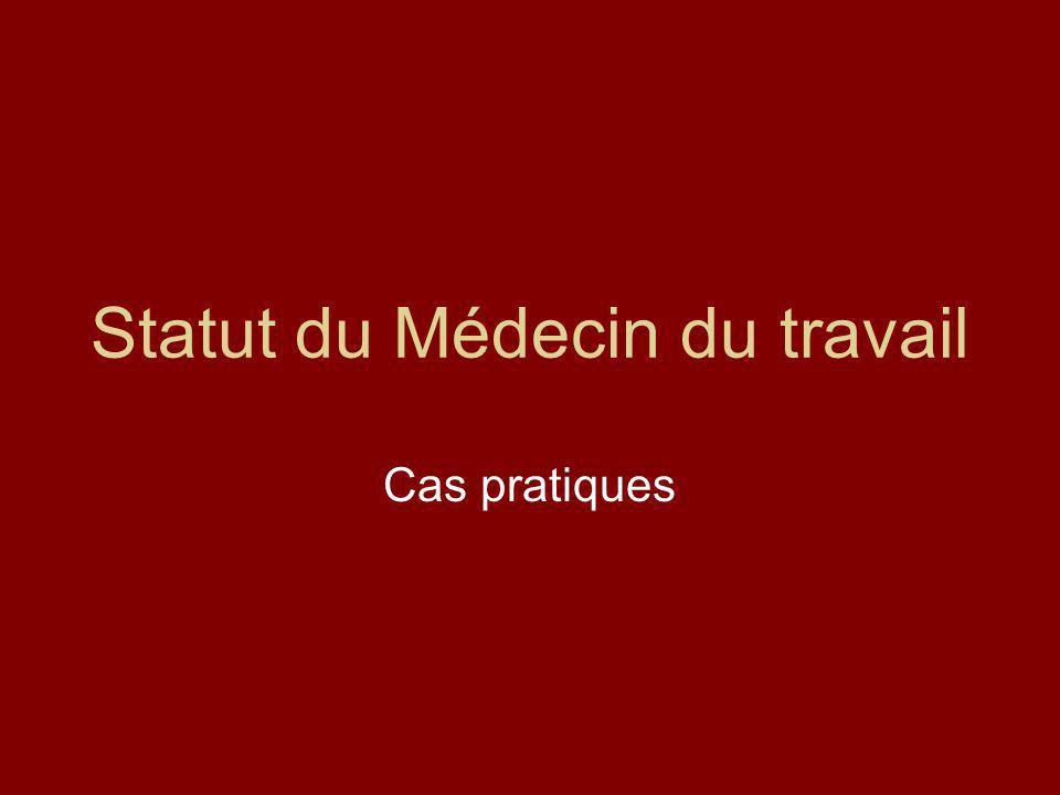 Statut du Médecin du travail Cas pratiques