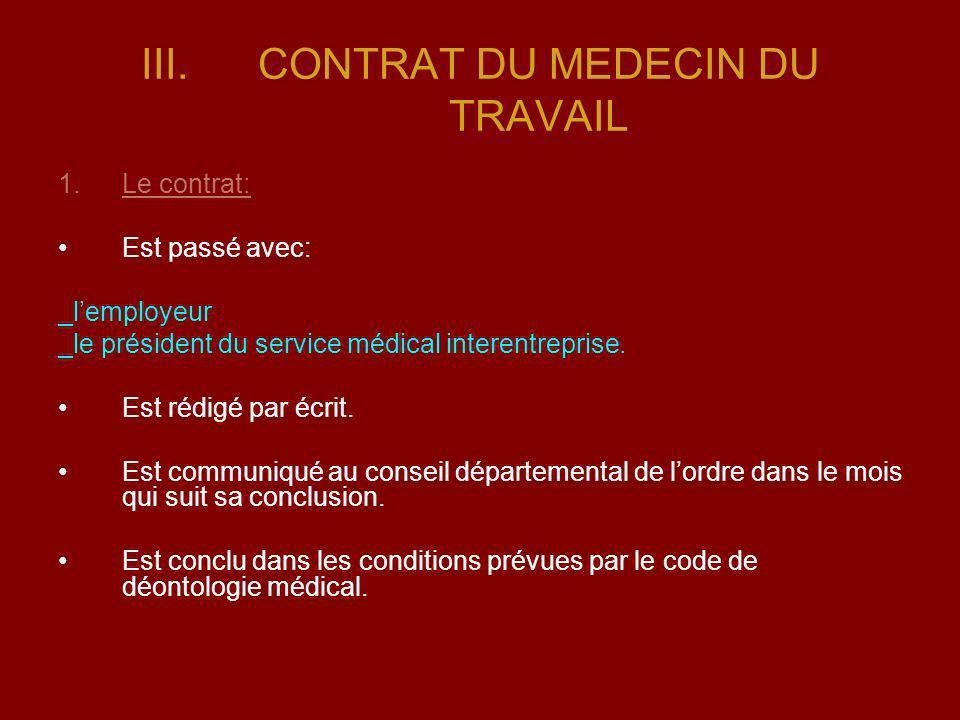 III.CONTRAT DU MEDECIN DU TRAVAIL 1.Le contrat: Est passé avec: _lemployeur _le président du service médical interentreprise. Est rédigé par écrit. Es