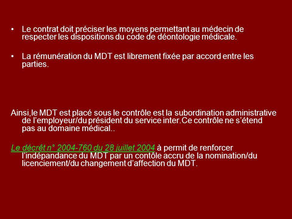 Le contrat doit préciser les moyens permettant au médecin de respecter les dispositions du code de déontologie médicale. La rémunération du MDT est li