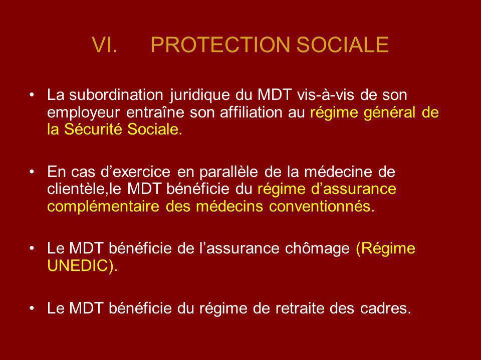 VI.PROTECTION SOCIALE La subordination juridique du MDT vis-à-vis de son employeur entraîne son affiliation au régime général de la Sécurité Sociale.