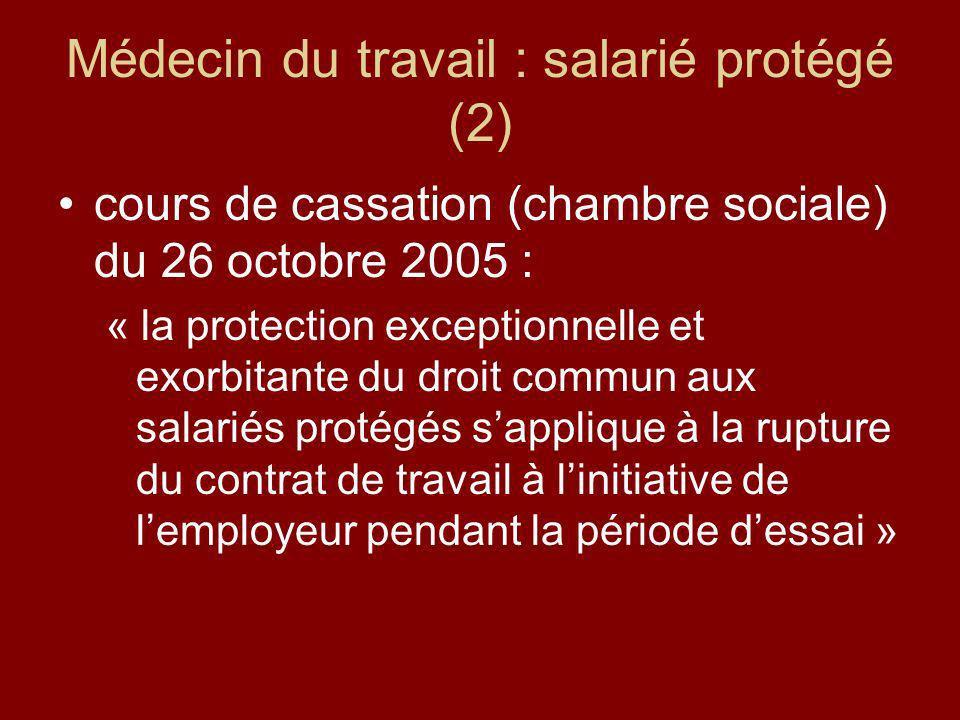 Médecin du travail : salarié protégé (2) cours de cassation (chambre sociale) du 26 octobre 2005 : « la protection exceptionnelle et exorbitante du dr