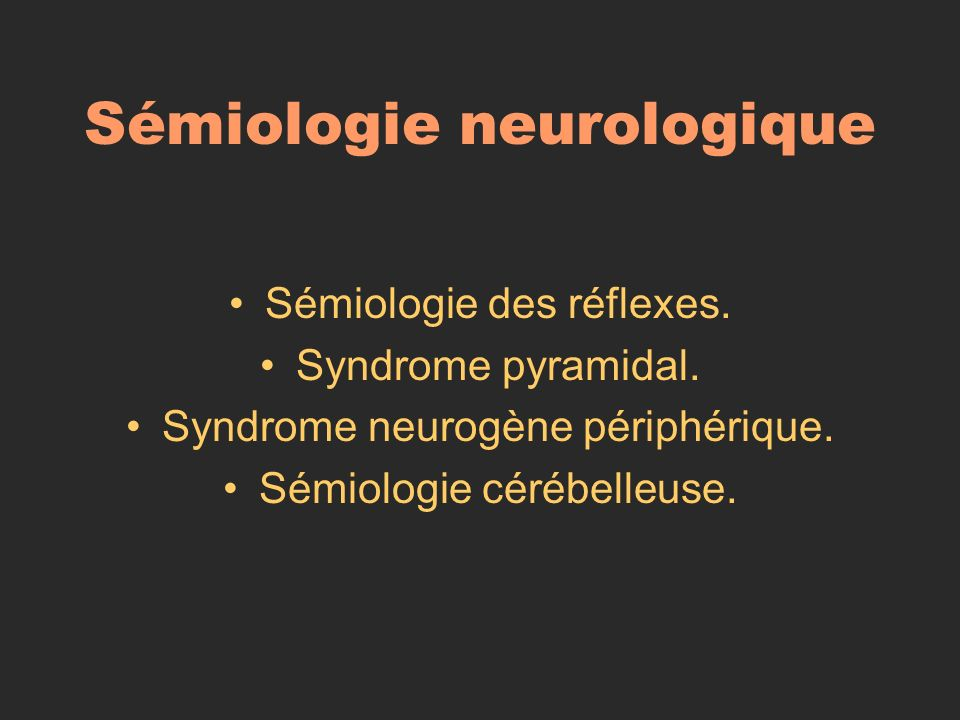 Sémiologie neurologique Sémiologie des réflexes. Syndrome pyramidal. Syndrome neurogène périphérique. Sémiologie cérébelleuse.