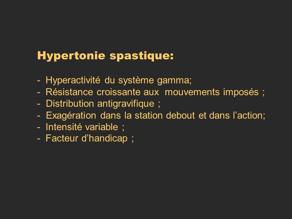 Hypertonie spastique: - Hyperactivité du système gamma; - Résistance croissante aux mouvements imposés ; - Distribution antigravifique ; - Exagération
