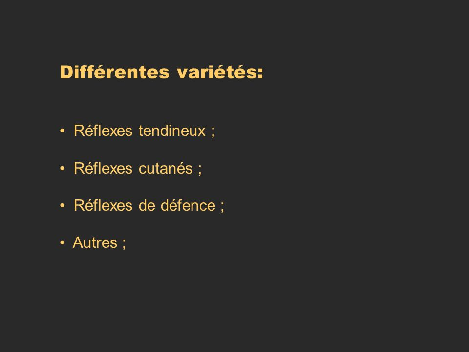 Différentes variétés: Réflexes tendineux ; Réflexes cutanés ; Réflexes de défence ; Autres ;