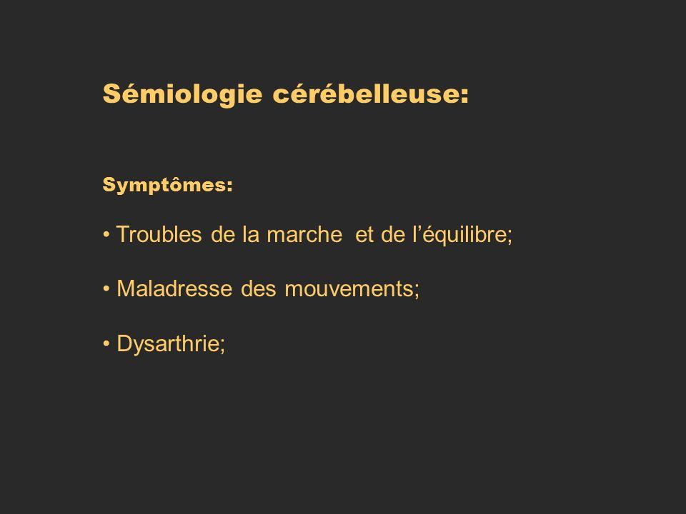 Sémiologie cérébelleuse: Symptômes: Troubles de la marche et de léquilibre; Maladresse des mouvements; Dysarthrie;