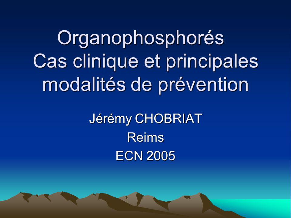 Organophosphorés Cas clinique et principales modalités de prévention Jérémy CHOBRIAT Reims ECN 2005