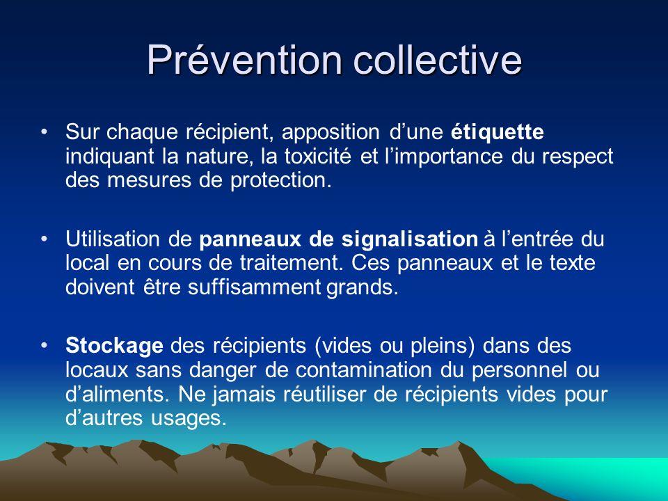 Prévention collective Sur chaque récipient, apposition dune étiquette indiquant la nature, la toxicité et limportance du respect des mesures de protection.