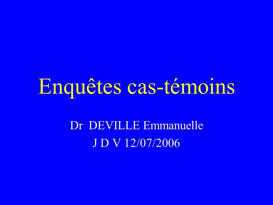 Enquêtes cas-témoins Dr DEVILLE Emmanuelle J D V 12/07/2006