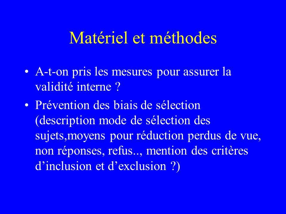 Matériel et méthodes A-t-on pris les mesures pour assurer la validité interne ? Prévention des biais de sélection (description mode de sélection des s