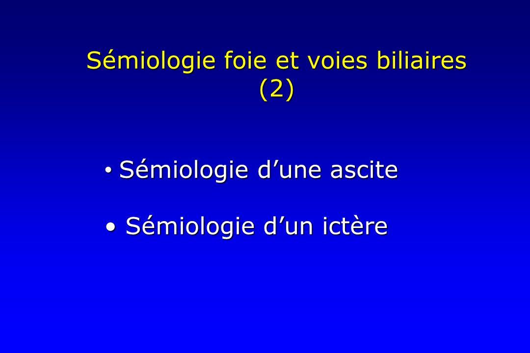Sémiologie foie et voies biliaires (2) Sémiologie dune ascite Sémiologie dune ascite Sémiologie dun ictère Sémiologie dun ictère