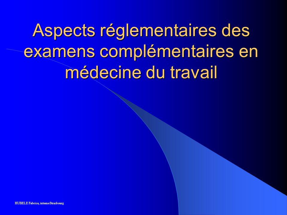 Aspects réglementaires des examens complémentaires en médecine du travail HUBELE Fabrice, interne Strasbourg