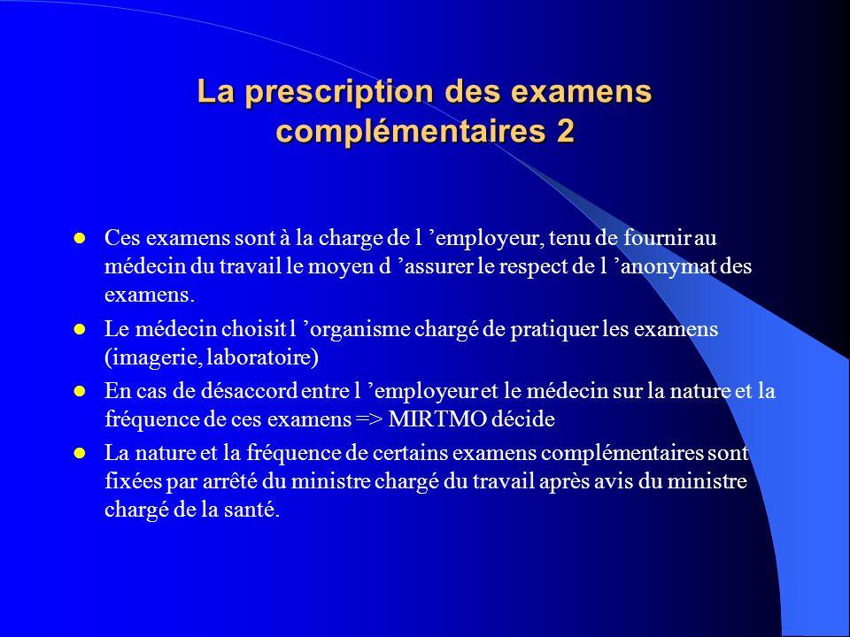 La prescription des examens complémentaires 2 Ces examens sont à la charge de l employeur, tenu de fournir au médecin du travail le moyen d assurer le