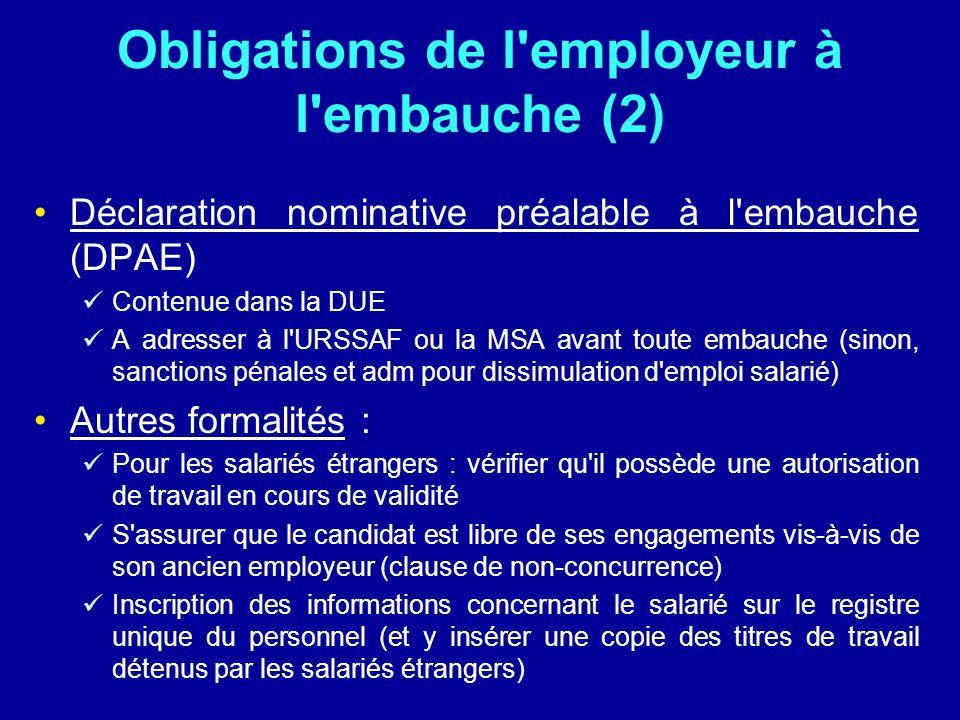 Obligations de l'employeur à l'embauche (2) Déclaration nominative préalable à l'embauche (DPAE) Contenue dans la DUE A adresser à l'URSSAF ou la MSA