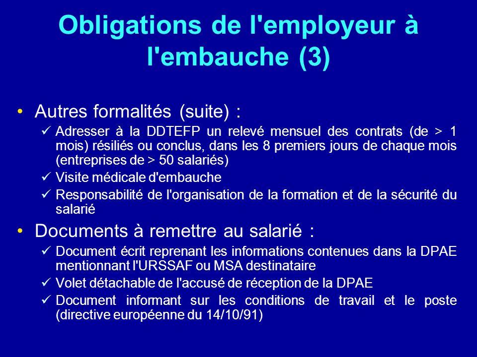 Obligations de l'employeur à l'embauche (3) Autres formalités (suite) : Adresser à la DDTEFP un relevé mensuel des contrats (de > 1 mois) résiliés ou
